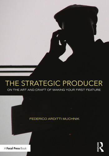 The Strategic Producer On the Art and Craft of Making Your First Feature book cover