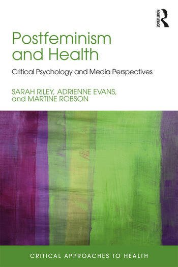 Postfeminism and Health Critical Psychology and Media Perspectives book cover