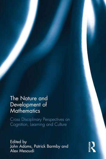 The Nature and Development of Mathematics Cross Disciplinary Perspectives on Cognition, Learning and Culture book cover
