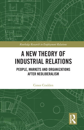 A New Theory of Industrial Relations People, Markets and Organizations after Neoliberalism book cover