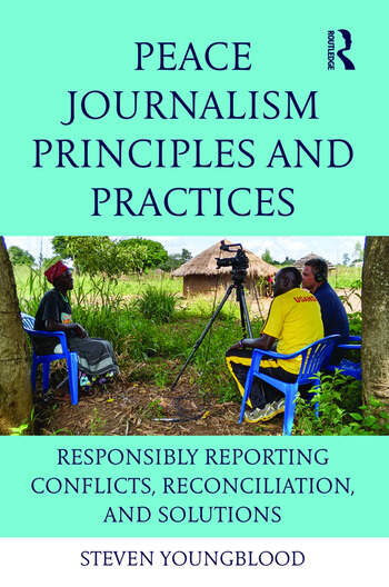 Peace Journalism Principles and Practices Responsibly Reporting Conflicts, Reconciliation, and Solutions book cover