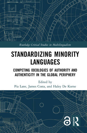 Standardizing Minority Languages Competing Ideologies of Authority and Authenticity in the Global Periphery book cover