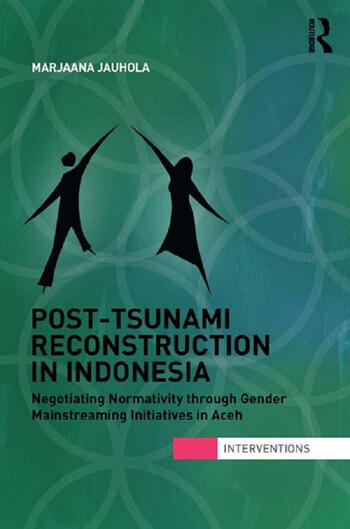 Post-Tsunami Reconstruction in Indonesia Negotiating Normativity through Gender Mainstreaming Initiatives in Aceh book cover
