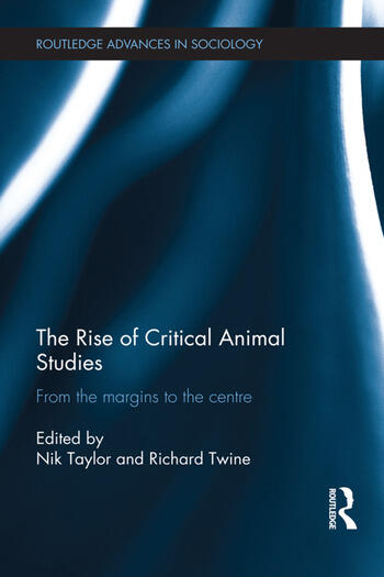 The Rise of Critical Animal Studies From the Margins to the Centre book cover