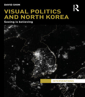 Visual Politics and North Korea Seeing is Believing book cover