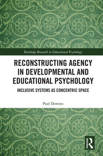 Reconstructing Agency in Developmental and Educational Psychology Inclusive Systems as Concentric Space book cover