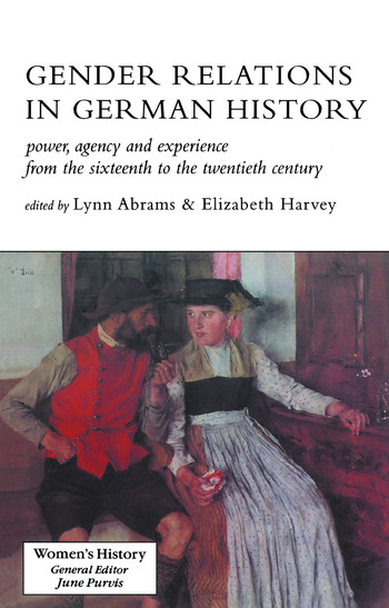 Gender Relations In German History Power, Agency And Experience From The Sixteenth To The Twentieth Century book cover
