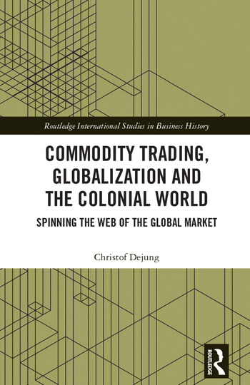 Commodity Trading, Globalization and the Colonial World Spinning the Web of the Global Market book cover