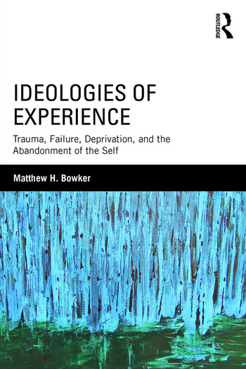 Ideologies of Experience Trauma, Failure, Deprivation, and the Abandonment of the Self book cover