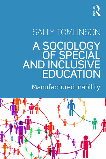 A Sociology of Special and Inclusive Education Exploring the manufacture of inability book cover