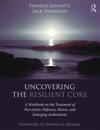 Uncovering the Resilient Core A Workbook on the Treatment of Narcissistic Defenses, Shame, and Emerging Authenticity book cover