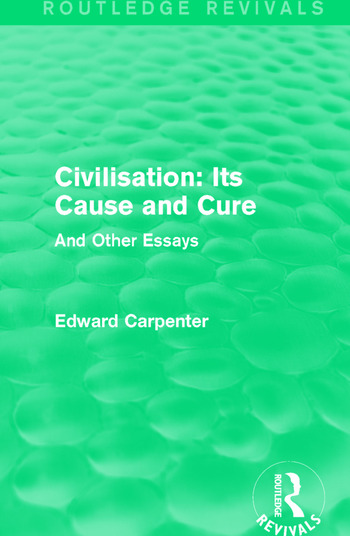 Civilisation: Its Cause and Cure And Other Essays book cover