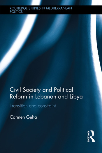 Civil Society and Political Reform in Lebanon and Libya Transition and constraint book cover