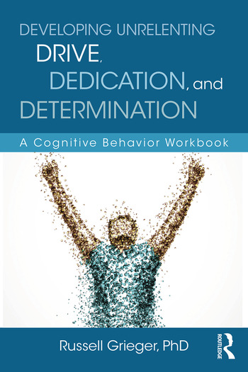 Developing Unrelenting Drive, Dedication, and Determination A Cognitive Behavior Workbook book cover