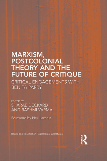 Marxism, Postcolonial Theory, and the Future of Critique Critical Engagements with Benita Parry book cover