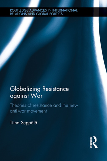 Globalizing Resistance against War Theories of Resistance and the New Anti-War Movement book cover