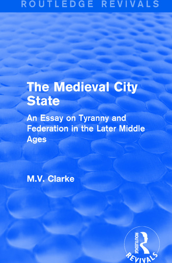 The Medieval City State An Essay on Tyranny and Federation in the Later Middle Ages book cover