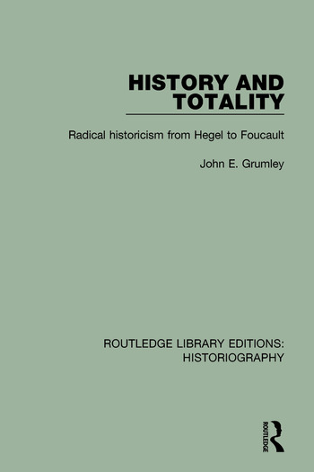 History and Totality Radical Historicism From Hegel to Foucault book cover
