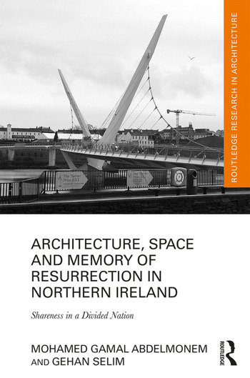 Architecture, Space and Memory of Resurrection in Northern Ireland Shareness in a Divided Nation book cover