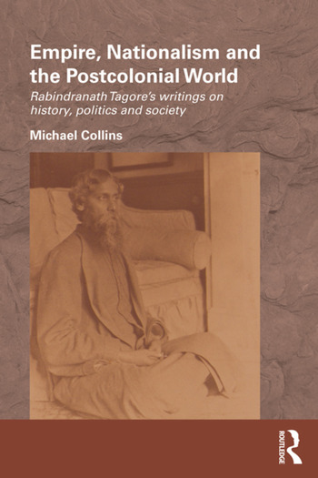 Empire, Nationalism and the Postcolonial World Rabindranath Tagore's Writings on History, Politics and Society book cover