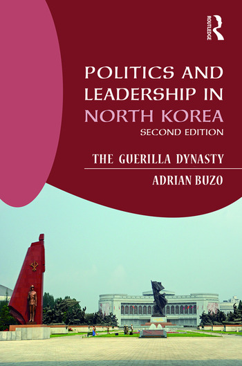 Politics and Leadership in North Korea The Guerilla Dynasty book cover