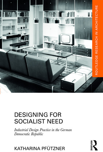 Designing for Socialist Need Industrial Design Practice in the German Democratic Republic book cover