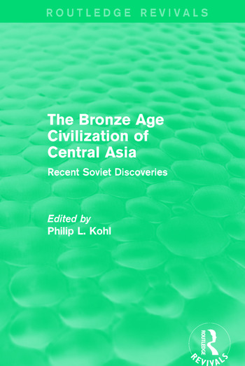 The Bronze Age Civilization of Central Asia Recent Soviet Discoveries book cover
