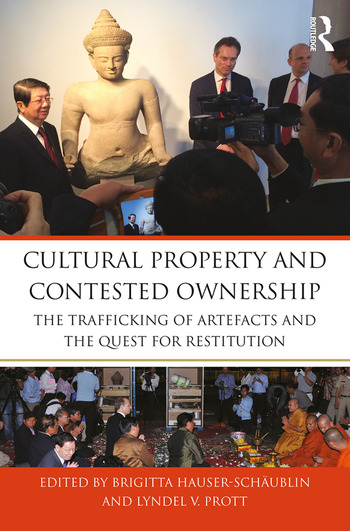Cultural Property and Contested Ownership The trafficking of artefacts and the quest for restitution book cover