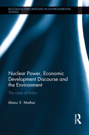 Nuclear Power, Economic Development Discourse and the Environment The Case of India book cover