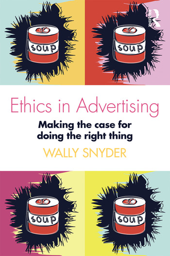 Ethics in Advertising Making the case for doing the right thing book cover