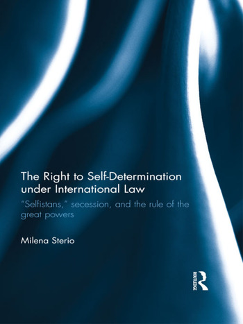 "The Right to Self-determination Under International Law ""Selfistans,"" Secession, and the Rule of the Great Powers book cover"