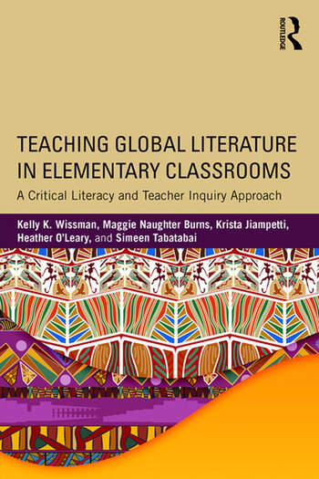 Teaching Global Literature in Elementary Classrooms A Critical Literacy and Teacher Inquiry Approach book cover