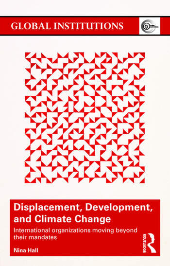 Displacement, Development, and Climate Change International organizations moving beyond their mandates book cover