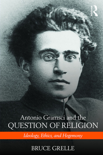 Antonio Gramsci and the Question of Religion Ideology, Ethics, and Hegemony book cover