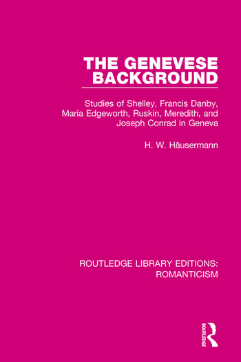 The Genevese Background Studies of Shelley, Francis Danby, Maria Edgeworth, Ruskin, Meredith, and Joseph Conrad in Geneva book cover