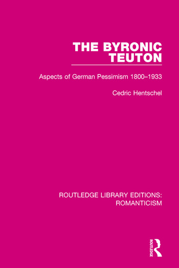 The Byronic Teuton Aspects of German Pessimism 1800-1933 book cover