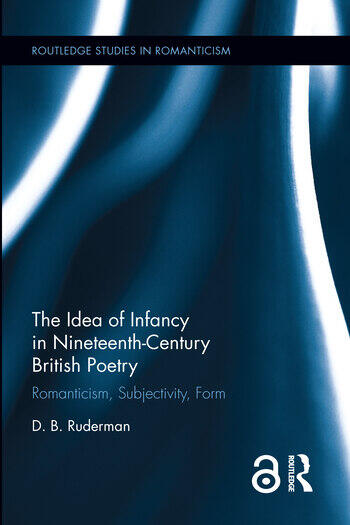 The Idea of Infancy in Nineteenth-Century British Poetry Romanticism, Subjectivity, Form book cover
