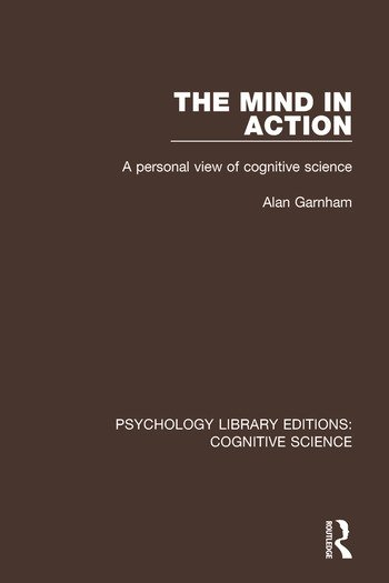 The Mind in Action A Personal View of Cognitive Science book cover