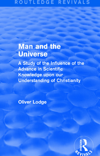 Man and the Universe A Study of the Influence of the Advance in Scientific Knowledge upon our Understanding of Christianity book cover
