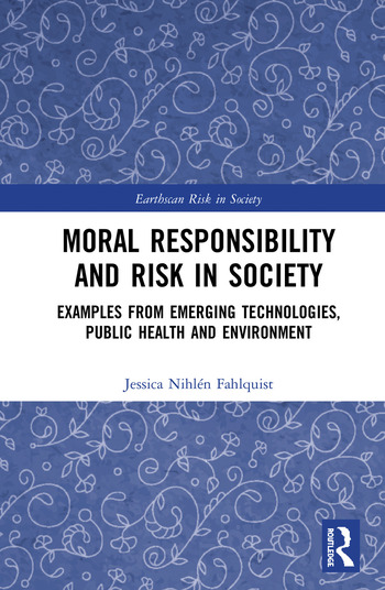 Moral Responsibility and Risk in Society Examples from Emerging Technologies, Public Health and Environment book cover