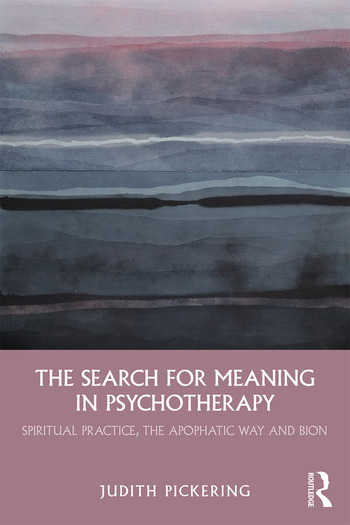 The Search for Meaning in Psychotherapy Spiritual Practice, the Apophatic Way and Bion book cover