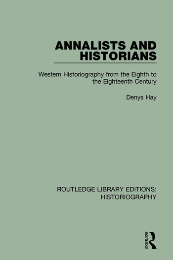 Annalists and Historians Western Historiography from the VIIIth to the XVIIIth Century book cover