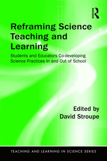 Reframing Science Teaching and Learning Students and Educators Co-developing Science Practices In and Out of School book cover