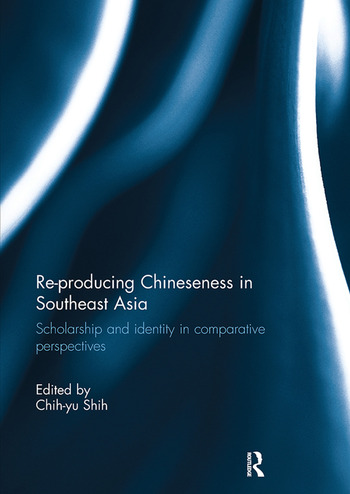 Re-producing Chineseness in Southeast Asia Scholarship and Identity in Comparative Perspectives book cover