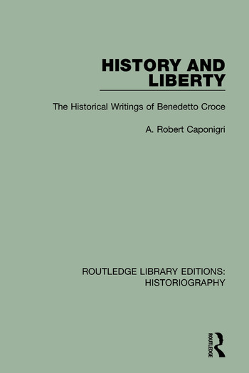 History and Liberty The Historical Writings of Benedetto Croce book cover