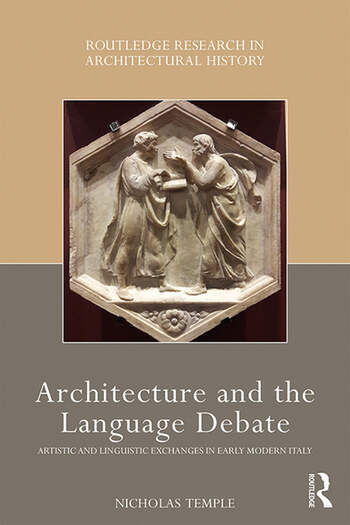 Architecture and the Language Debate Artistic and Linguistic Exchanges in Early Modern Italy book cover