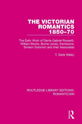The Victorian Romantics 1850-70 The Early Work of Dante Gabriel Rossetti, William Morris, Burne-Jones, Swinburne, Simeon Solomon and their Associates book cover
