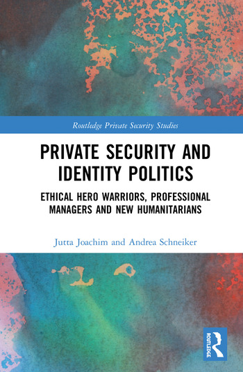 Private Security and Identity Politics Ethical Hero Warriors, Professional Managers and New Humanitarians book cover