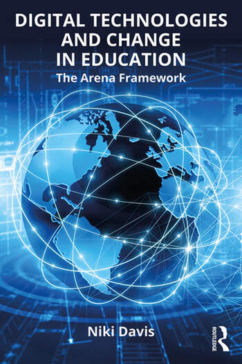 Digital Technologies and Change in Education The Arena Framework book cover