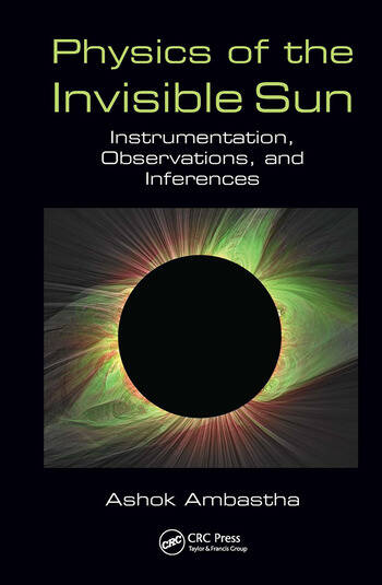 Physics of the Invisible Sun Instrumentation, Observations, and Inferences book cover